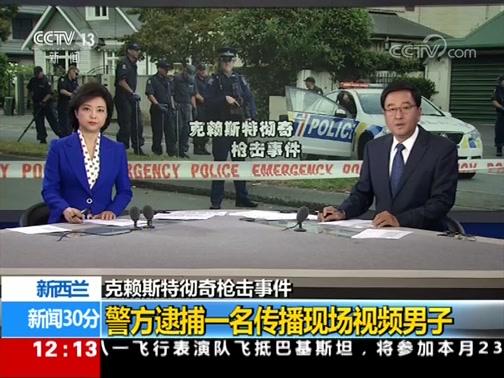 [新闻30分]新西兰 克赖斯特彻奇枪击事件 警方逮捕一名传播现场视频男子